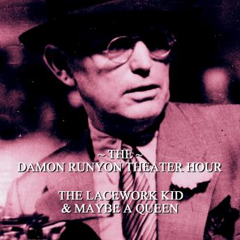 Damon Runyon Theater - The Lacework Kid & Maybe A Queen: Episode 20, Damon Runyon