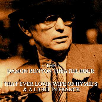 Damon Runyon Theater - That Ever-Lovin Wife of Hymies & A Light in France: Episode 23, Damon Runyon