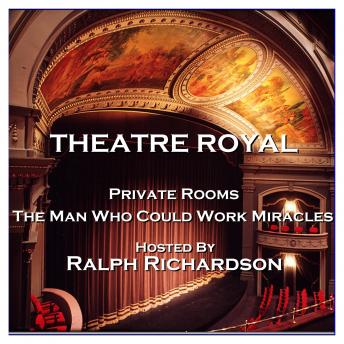 Theatre Royal - Private Rooms & The Man Who Could Work Miracles : Episode 17
