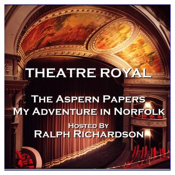 Theatre Royal - The Aspern Papers & My Adventure in Norfolk : Episode 16, A. J. Alan, Henry James