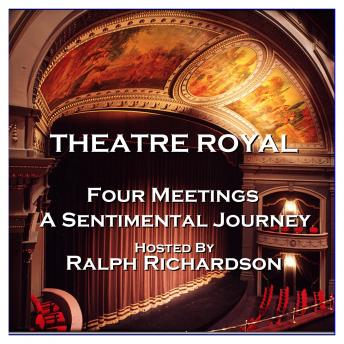 Theatre Royal - Four Meetings & A Sentimental Journey : Episode 19