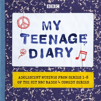 My Teenage Diary: Adolescent musings from Series 1-8 of the hit BBC Radio 4 comedy series