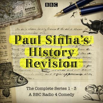 Paul Sinha's History Revision: The Complete Series 1-3: The Complete Series 1, 2 and 3