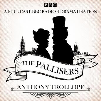 The Pallisers: 12 BBC Radio 4 full cast dramatisations