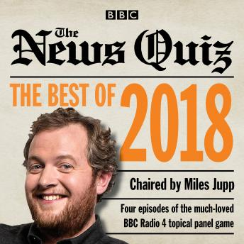 News Quiz: Best of 2018: The topical BBC Radio 4 comedy panel show, Bbc Audio