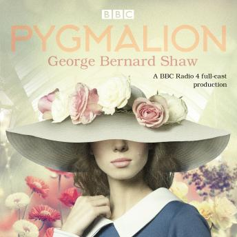 Pygmalion: A brand new BBC Radio 4 drama plus the story of the play's scandalous opening night