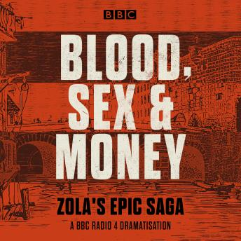 Blood, Sex and Money: A BBC Radio 4 serialisation of Zola's epic saga