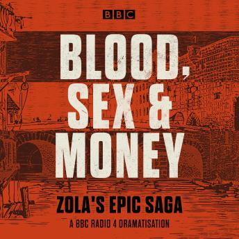 Blood, Sex and Money: A BBC Radio 4 serialisation of Zola's epic saga
