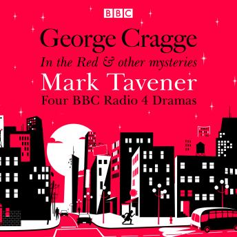George Cragge: In the Red & other mysteries: Four BBC Radio 4 dramas