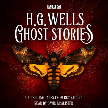 Ghost Stories by H G Wells: Six chilling tales from BBC Radio 4