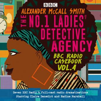 The No.1 Ladies' Detective Agency: BBC Radio Casebook Vol.4: Eight BBC Radio 4 full-cast dramatisations
