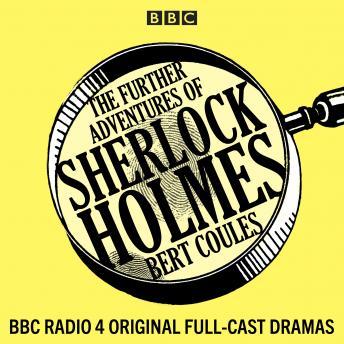 The Further Adventures of Sherlock Holmes: 15 BBC Radio 4 original full-cast dramas