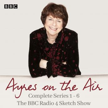 Ayres on the Air: The Complete Series 1-6: The BBC Radio 4 sketch show