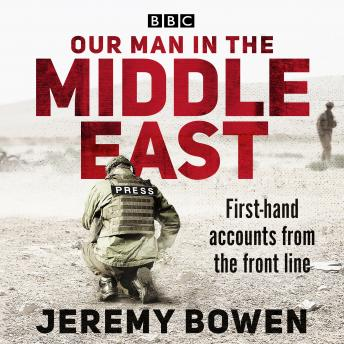 Download Our Man in the Middle East: First-hand accounts from the front line by Jeremy Bowen