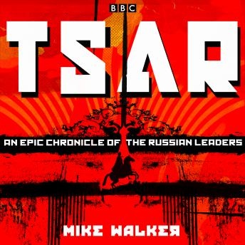 Download Tsar: An epic chronicle of the Russian leaders: Eleven BBC Radio 4 dramas by Mike Walker