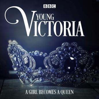 Young Victoria: A BBC Radio 4 drama