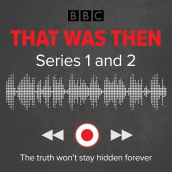 That Was Then: Series 1 and 2: A BBC Radio 4 thriller