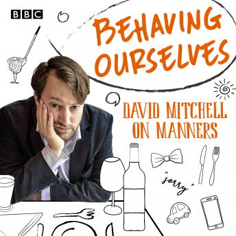 Behaving Ourselves: David Mitchell on Manners