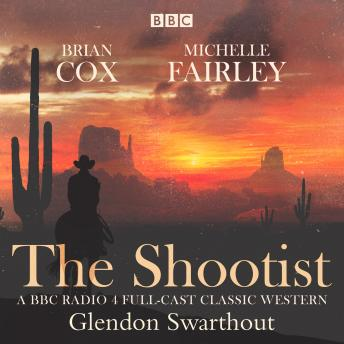 The Shootist: A Classic Western: A BBC Radio 4 full-cast dramatisation