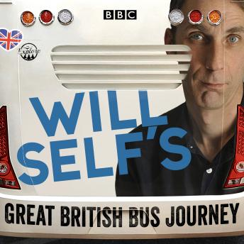 Download Will Self's Great British Bus Journey: A BBC Radio 4 documentary by Will Self