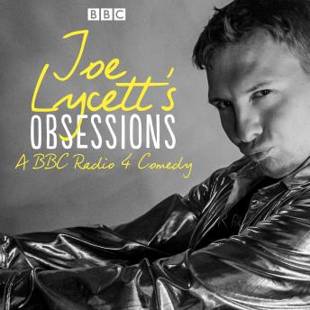 Title: Joe Lycett's Obsessions: Series 1: The BBC Radio 4 comedy