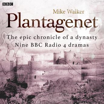 Plantagenet: The epic chronicle of a dynasty: Nine BBC Radio 4 dramas