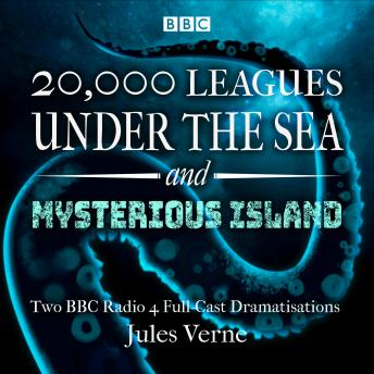 20,000 Leagues Under the Sea & The Mysterious Island: Two BBC Radio 4 full-cast dramatisations