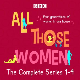 All Those Women: The Complete Series 1-4: The BBC Radio 4 comedy