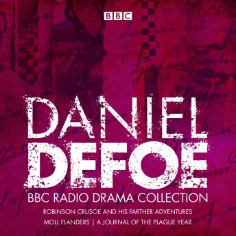 The Daniel Defoe BBC Radio Drama Collection: Robinson Crusoe, Moll Flanders & A Journal of the Plague Year