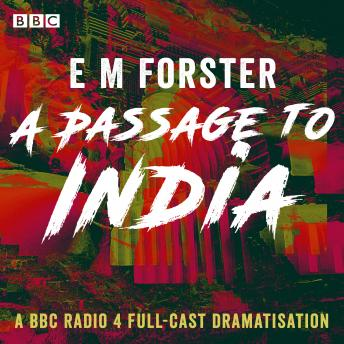 Passage to India: A BBC Radio 4 full-cast dramatisation, E.M. Forster