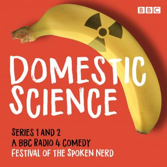Download Domestic Science: Series 1 and 2: The BBC Radio 4 comedy by Festival Of The Spoken Nerd