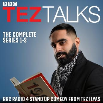 Download Tez Talks: The Complete Series 1-3: BBC Radio 4 stand up comedy by Tez Ilyas