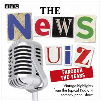 The News Quiz: Through the Years: Vintage highlights from the topical Radio 4 comedy panel show