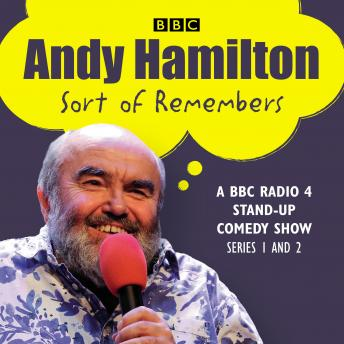 Andy Hamilton Sort of Remembers: Series 1 and 2: BBC Radio 4 stand-up comedy