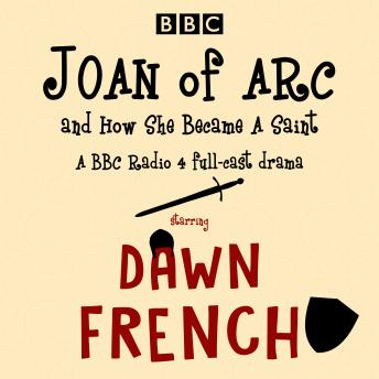 Joan of Arc, and How She Became a Saint: A BBC Radio 4 full-cast drama