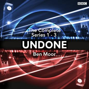 Undone: The Complete Series 1-3: The BBC Radio 4 sci-fi comedy