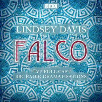 Falco: The Complete BBC Radio collection: Five full-cast dramatisations