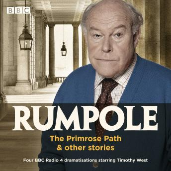 Rumpole: The Primrose Path & other stories: Four BBC Radio 4 dramatisations starring Timothy West
