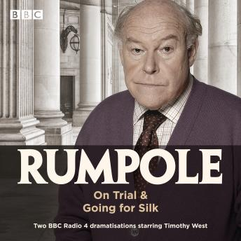 Rumpole: On Trial & Going for Silk: Two BBC Radio 4 dramatisations