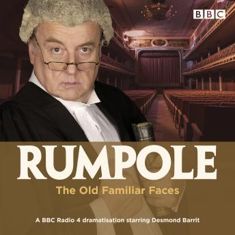 Rumpole and the Old Familiar Faces: A BBC Radio 4 full-cast dramatisation