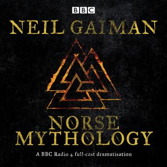 Download Norse Mythology: A BBC Radio 4 full-cast dramatisation by Neil Gaiman