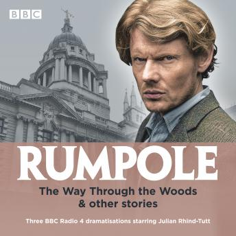 Rumpole: The Way Through the Woods & other stories: Three BBC Radio 4 dramatisations