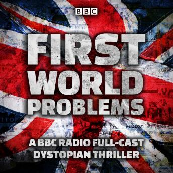 First World Problems: A full-cast dystopian thriller