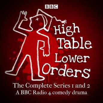 High Table, Lower Orders: The Complete Series 1 and 2: The BBC Radio 4 comedy drama, Mark Tavener