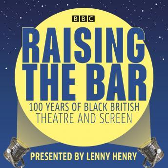 Raising the Bar: 100 Years of Black British Theatre and Screen