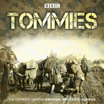 Download Tommies: The Complete BBC Radio Collection by Nick Warburton, Michael Chaplin, Jonathan Ruffle, Nandita Ghose, Patricia Cumper, Neil Brand, Avin Shah