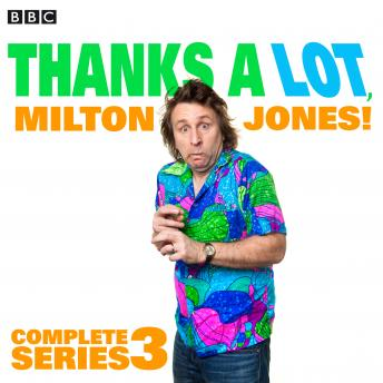 Thanks A Lot, Milton Jones!: Complete Series 3: 6 episodes of the BBC Radio 4 comedy
