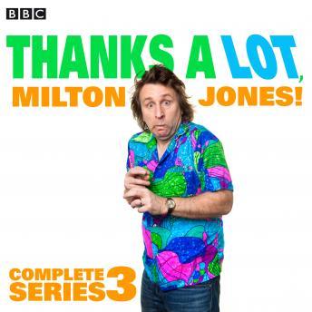 Thanks A Lot, Milton Jones!: Complete Series 3: 6 episodes of the BBC Radio 4 comedy