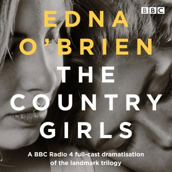 The Country Girls: A BBC Radio 4 full-cast dramatisation of the landmark trilogy