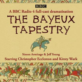 The Bayeux Tapestry: A BBC Radio 4 full-cast dramatisation